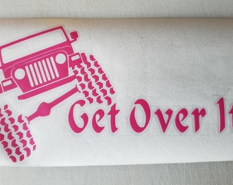 Jeep YJ CJ Get Over It Vinyl Decal