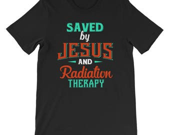 Saved by Jesus and Radiation Therapy Cancer Survivor Breast Colon Childhood Cervical Prostate Lung Lymphoma Brain Chemo Cancer Shirt