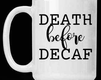 Death Before Decaf Vinyl Decal, No Decaf, Vinyl Decal, Stickers, Mugs, Water Bottles, Tumblers, Travel Mugs