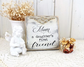 Mom a daughter's first friend sign Small french country home decor Gifts from daughter Mothers day gift Mommy birthday White bedroom signs