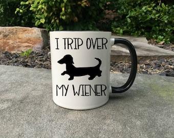 I trip over my wiener - Wiener Dog Mug - Funny Mug - Sarcastic gift