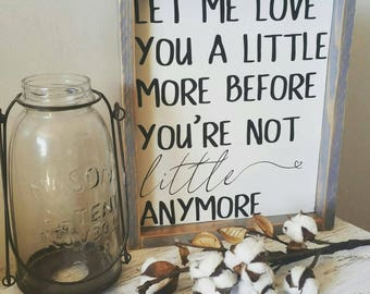 Let me love you a little more|8.5x10.5|wood sign|nursery sign|kids bedroom sign|rustic decor|farmhouse style sign|baby gift|nursery decor