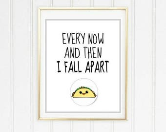 Every Now and Then I Fall Apart Taco. Funny Wall Decor. Wall Printable. 8x10in. Digital Download.