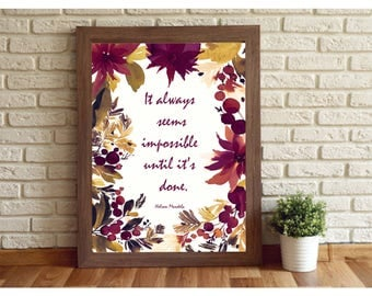 It always seems impossible until its done | Nelson Mandela | Famous Quotes | Inspiring sayings | Printable quotes | Art Prints | Flower art