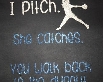 I Pitch. She Catches. You Walk Back To The Dugout T-Shirt