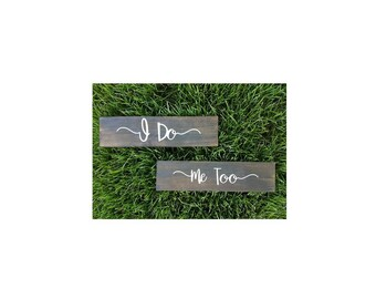"Wedding Signs-Wedding Decor-TWO (2)-Farmhouse Style-""I do""- ""Me Too""-Stained Wooden Signs-White-Vinyl Letters."