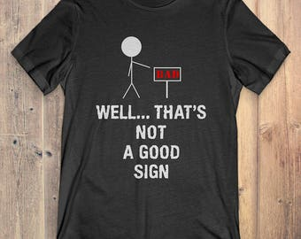 Funny Sarcastic T-Shirt Gift: Bad Well That's Not A Good Sign