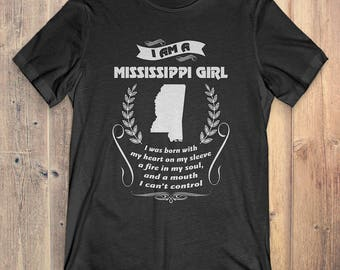 Mississippt T-Shirt Gift: I Am A Mississippt Girl I Was Born With My Heart On My Sleeve A Fire In My Soul And A Mouth I Can't Control