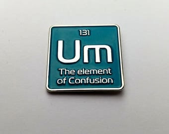 Enamel pin | Um the element of confusion science pin | periodic element lapel pin