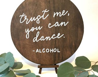 Trust Me, You Can Dance Sign | Small Round Wedding Sign | Custom Wedding Sign | Wood Wedding Sign | Bar Sign | Funny Wedding Sign