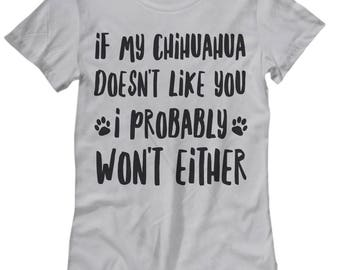 Chihuahua Shirt - Women's Chihuahua Tee - Chihuahua Gifts - Chihuahua Mom - If My Chihuahua Doesn't Like You I Probably Won't Either