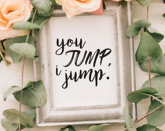 You Jump I Jump Print, You Jump I Jump, Titanic Quote, Printable, Digital File, SVG, DXF, Wall Art, Vector, Cut File, Print, Vinyl, Sticker