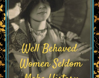 Quote Print/ Download/ Well Behaved Women Seldom Make History Quote