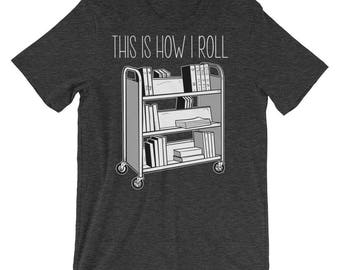 Librarian Shirts / librarian gifts / This is How I Roll / Librarian apparel / Reading Shirts / Book Shirts / Library Shirt / T-Shirt