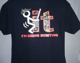 F*** IT I'm Going Hunting funny graphic T-Shirt