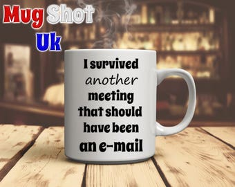 I survived another meeting that should have been an e-mail funny office Coffee Mug