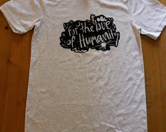 For the Love of Humanity - Tshirt