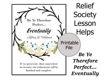 Relief Society Lesson Helps, Relief Society Printable, Relief Society Handout, Be Ye Therefore Perfect, Elder Jeffrey R Holland Quote