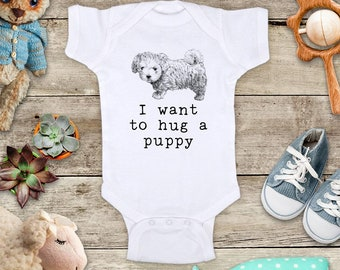 I want to hug a puppy dog - cute pet animal funny Baby bodysuit or Toddler Shirt or Youth Shirt - cute birthday baby shower gift