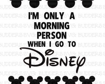 Disney SVG, Only a Morning Person When I Go to Disney svg, Disney cut file, Morning Person svg, Disney Love svg