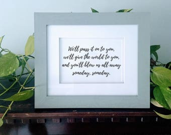 We'll pass it on to you... | Hamilton: An American Musical Dear Theodosia Blow us All Away lyrics quote download printable decor