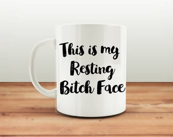 This is my Resting Bitch Face Mug, Resting Bitch Face Mug, Funny Mugs, Bitch Face Mug, Humorous Coffee Mugs, Gift Mug, Gifts for Her, Mother