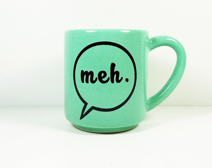 """Featured listing image: 15oz coffee mug/tea mug with giant """"meh."""" on both sides, shown here in Blue Green glaze. Made to Order/Pick Your Print/Pick Your Glaze"""
