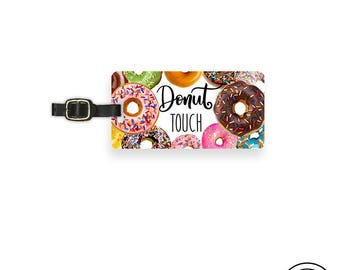 Luggage Tag Donut Touch My Custom Luggage Tag Printed  Info On Back Single Tag Dont touch