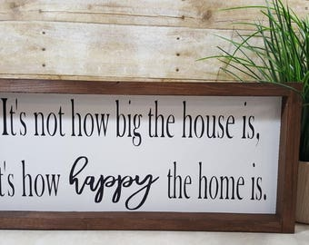 "It's Not How Big The House Is, It's How Happy The Home Is Framed Farmhouse Wood Sign 7"" x 12"""