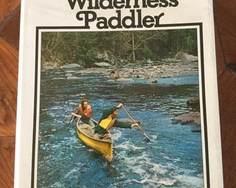 Complete Wilderness Paddler by James Davidson and John Rugge, Canoeing, Kayaking, Whitewater, Adventure, Outdoors, Wilderness, Sports