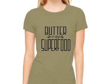 """Keto Diet Shirt, """"Butter is my Superfood"""" Funny Foodie Shirt, Low Carb LCHF Lifestyle Hand printed cotton crewneck ladies fitted graphic Tee"""