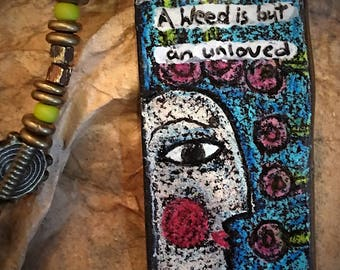 """Artisan Necklace #12....Garden necklace..""""A weed is but an unlover flower!"""""""