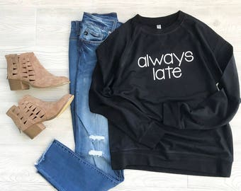 Always Late Sweatshirt • Mom Life • Mom Shirt • Gift • Funny shirt