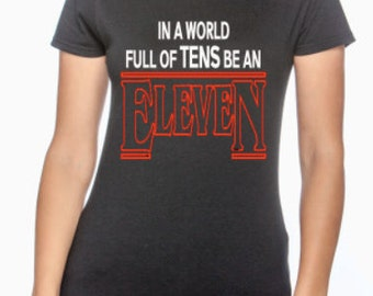 Stranger Things Shirt || Be an Eleven || Stranger Things || Eleven Shirt || Upside Down || Hawkins Middle School || Clothing-Gifts