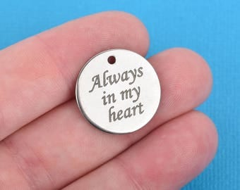 "ALWAYS in my HEART Charms, Silver Stainless Steel Quote Charms, Memory Charms, Memorial Charms, 20mm (3/4""), choose quantity, cls0121"