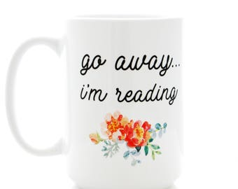 Go Away... I'm Reading. Coffee Mug for Bookworm Gifts. Book Lover Mug. Gifts for Readers, Book Club Gifts, book lovers present, Tea Cup.
