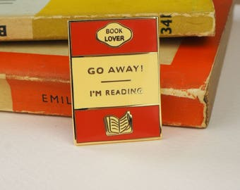Book Lover Enamel Pin - Go away I'm Reading Enamel Pin Badge - Book Cover - Literary Gift - Geek Gift for Book Lover - Book Jewellery