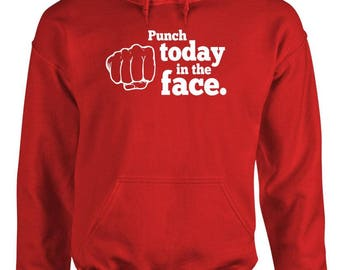 PUNCH TODAY in the FACE - Hoodie