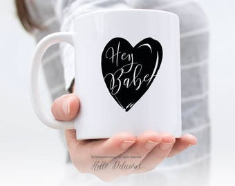Love Mug Girlfriend Mug Mug for Wife Mug Quote Husband Mug Love Mug Hey Babe Mug Heart Mug Cute Mug Coffee Mug Tea Mug Love Gift Mug 15.
