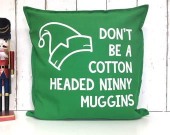 Don't Be A Cotton Headed Ninny Muggins | Elf Cushion | Christmas Cushion | Green Christmas Cushion | Elf Christmas Cushion | Festive Cushion