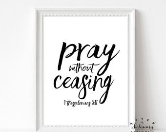 Printable Bible Verse Wall Art Pray Without Ceasing 1 Thessalonians 5:17 Inspirational Quote INSTANT DOWNLOAD Wall Print // No.1001