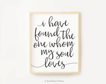 i have found the one whom my soul loves sign printable PDF | 8x10 11x14 12x12 16x20 18x24 Instant Download | Black Calligraphy Wedding Quote