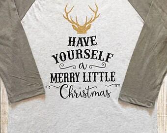 Have Yourself a Merry Little Christmas adult raglan tee | festive | holiday | baseball tee | shirt