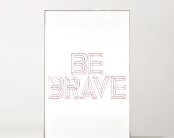 Be Brave Printable - Be Brave Sign - Be Brave - Be Brave Little One - Nursery Decor - Nursery Prints - Nursery Wall Art - Baby Boy - Girl