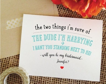 Funny Will You Be My Bridesmaid Card ask Bridesmaid Proposal Bridal Party Card funny maid of honor card the two things i'm sure of the dude