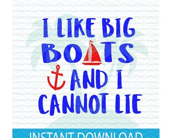 I like big boats and cannot lie svg, lake svg, boat hair svg, summer svg, lake life svg,  svg, svg files Silhouette, instant download