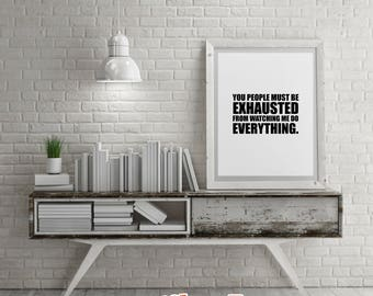 Savage Quotes: You People Must Be Exhausted.- DIY Printable Quotes for Home. Housewarming Gift or just for Fun