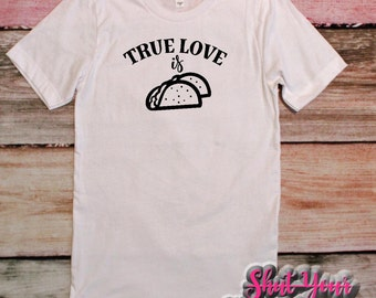 funny shirt, taco shirt, taco tuesday, funny mens shirt, funny womens shirt, true love, gift for her, gift for him