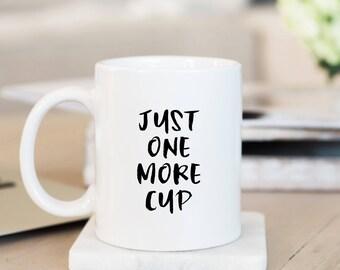 Just One More Cup // Coffee Cup //  Coffee Mug // Funny Coffee Mug // Gift For Boss // Girl Boss Mug // Gift Idea // The Busy Bee