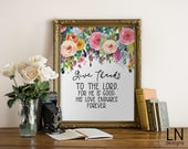 Instant 'Give thanks to the Lord, for he is good...' Psalm 107:1 Printable Art Scripture Printable 8x10 Watercolor Florals